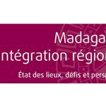 Madagascar et l'intégration régionale: états des lieux, défis et perspectives - M. Fau-Nougaret (co-dir.)