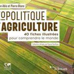 Géopolitique de l'agriculture - Pierre Blanc et Sébastien Abis