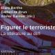 Figurer le terroriste. La littérature au défi - Elara Bertho et coll.